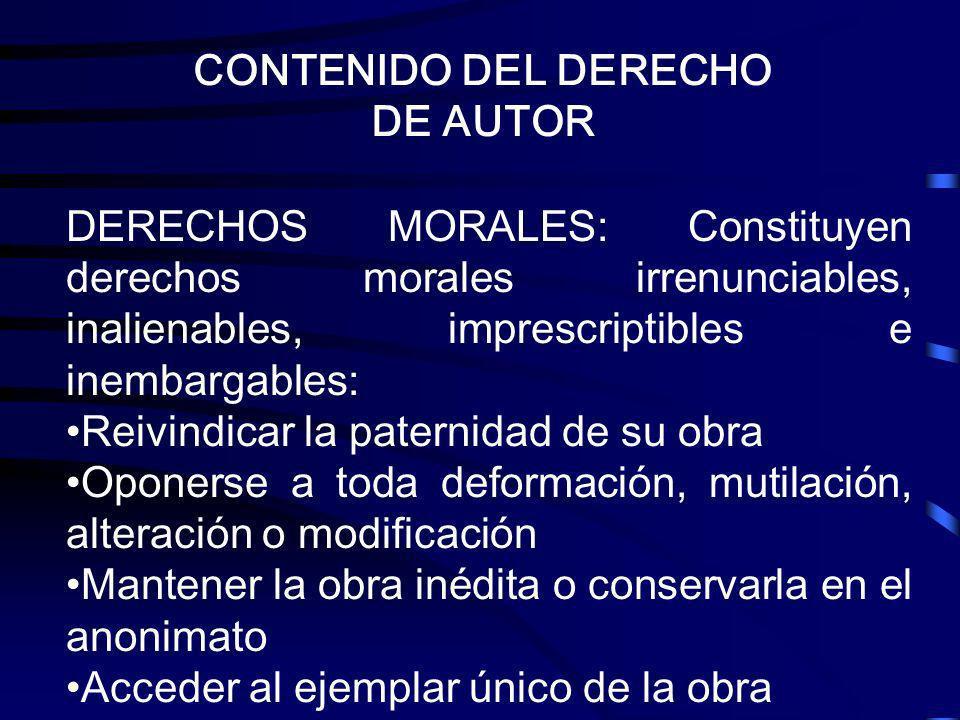 CONTENIDO DEL DERECHO DE AUTOR. DERECHOS MORALES: Constituyen derechos morales irrenunciables, inalienables, imprescriptibles e inembargables: