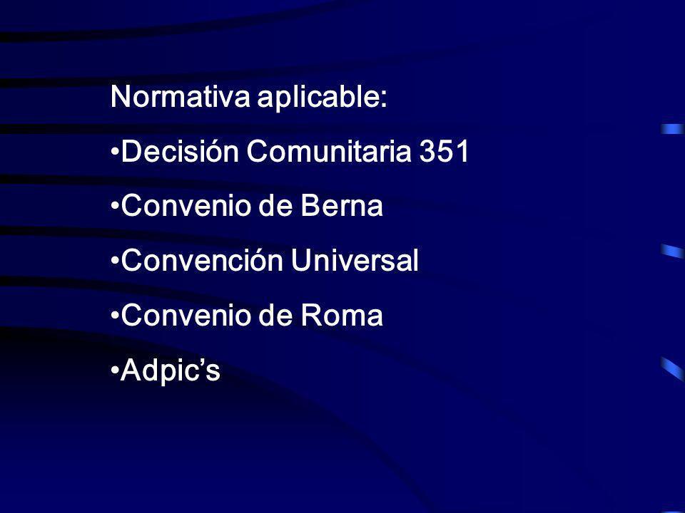 Normativa aplicable:Decisión Comunitaria 351. Convenio de Berna. Convención Universal. Convenio de Roma.