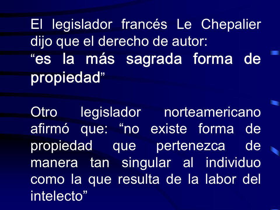 El legislador francés Le Chepalier dijo que el derecho de autor: