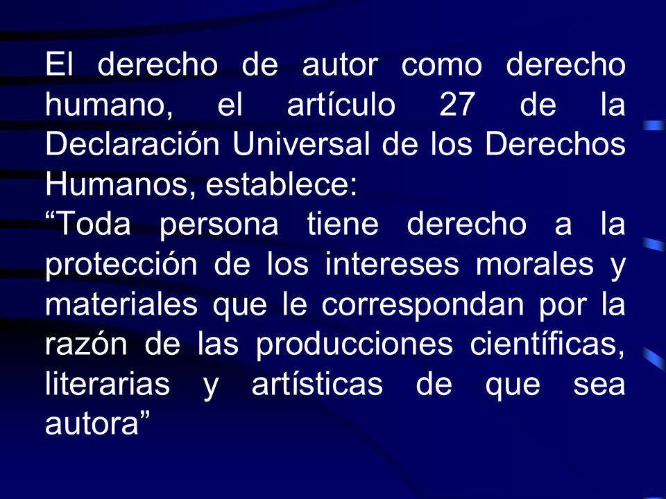 El derecho de autor como derecho humano, el artículo 27 de la Declaración Universal de los Derechos Humanos, establece: