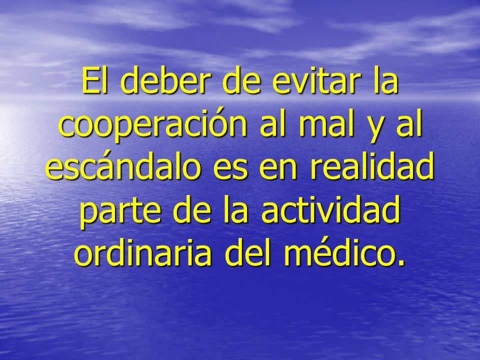 El deber de evitar la cooperación al mal y al escándalo es en realidad parte de la actividad ordinaria del médico.