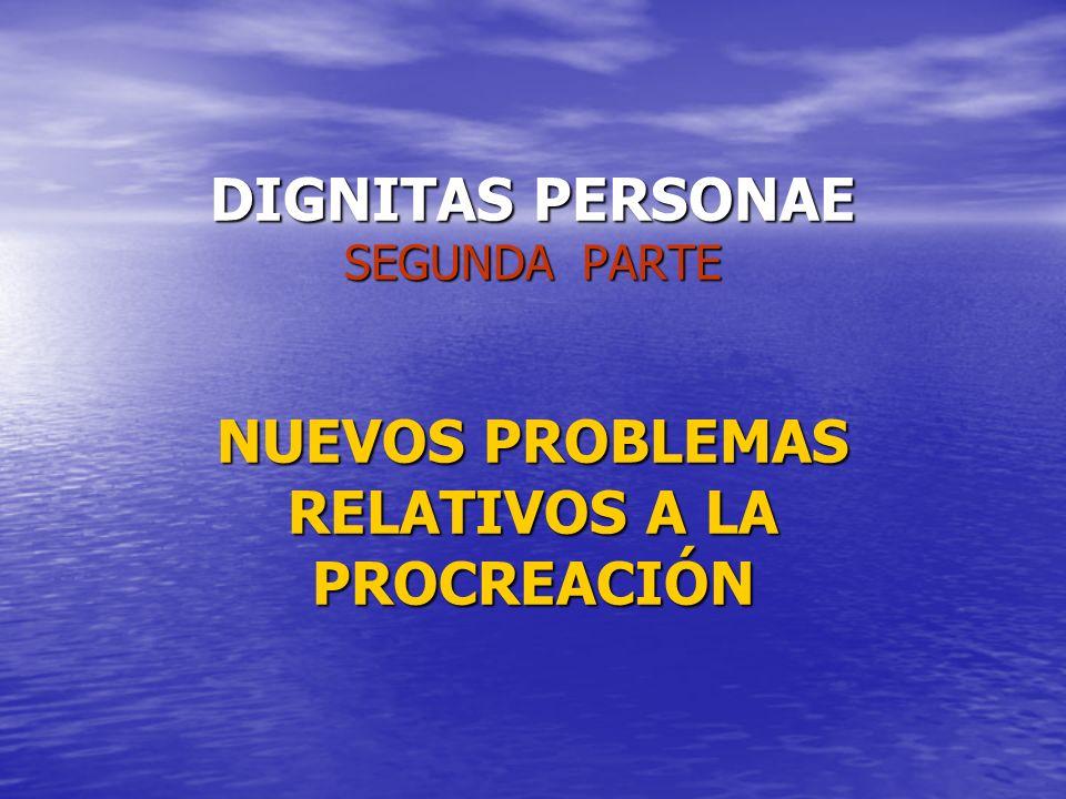 DIGNITAS PERSONAE SEGUNDA PARTE NUEVOS PROBLEMAS RELATIVOS A LA PROCREACIÓN