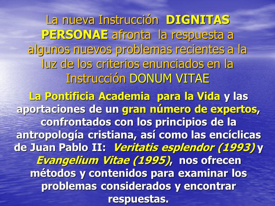 La nueva Instrucción DIGNITAS PERSONAE afronta la respuesta a algunos nuevos problemas recientes a la luz de los criterios enunciados en la Instrucción DONUM VITAE