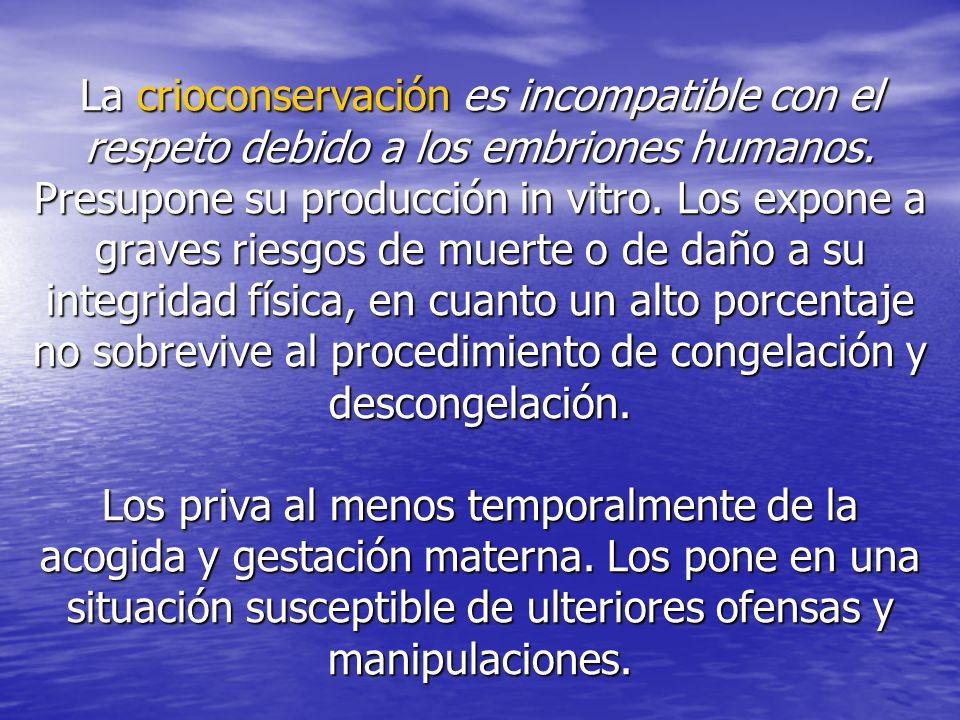 La crioconservación es incompatible con el respeto debido a los embriones humanos.