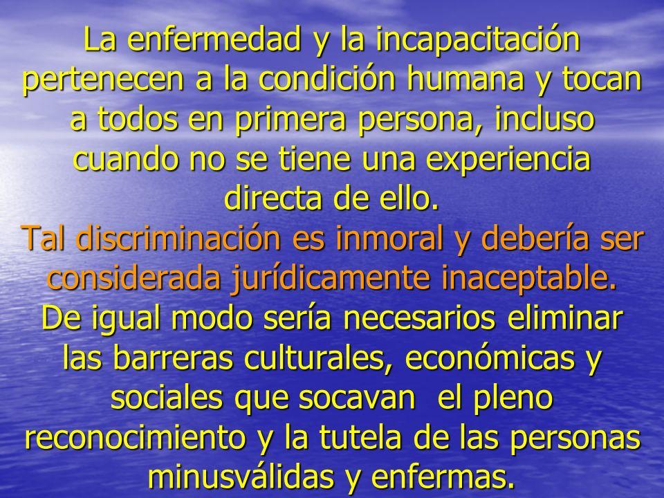 La enfermedad y la incapacitación pertenecen a la condición humana y tocan a todos en primera persona, incluso cuando no se tiene una experiencia directa de ello.