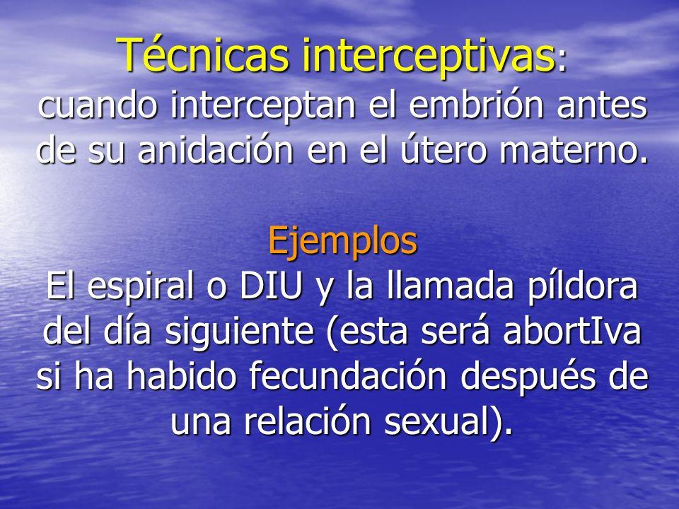 Técnicas interceptivas: cuando interceptan el embrión antes de su anidación en el útero materno.