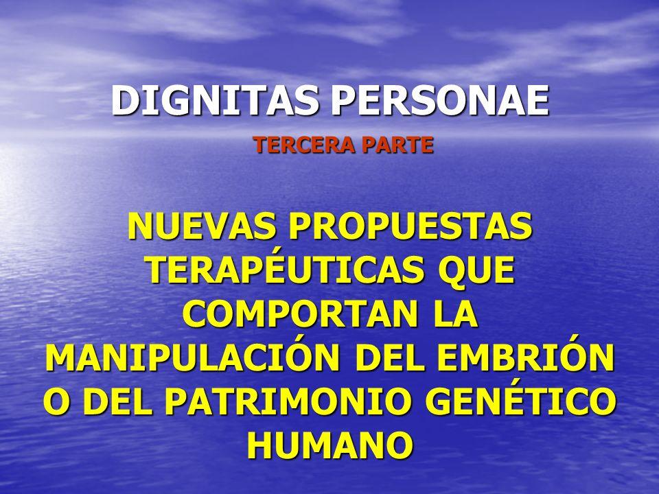 DIGNITAS PERSONAE TERCERA PARTE NUEVAS PROPUESTAS TERAPÉUTICAS QUE COMPORTAN LA MANIPULACIÓN DEL EMBRIÓN O DEL PATRIMONIO GENÉTICO HUMANO