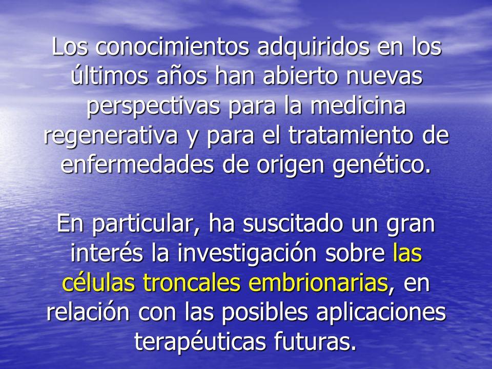 Los conocimientos adquiridos en los últimos años han abierto nuevas perspectivas para la medicina regenerativa y para el tratamiento de enfermedades de origen genético.
