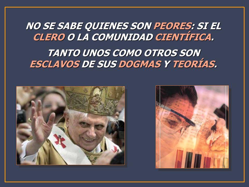 NO SE SABE QUIENES SON PEORES: SI EL CLERO O LA COMUNIDAD CIENTÍFICA.