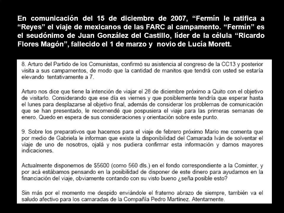 En comunicación del 15 de diciembre de 2007, Fermín le ratifica a Reyes el viaje de mexicanos de las FARC al campamento.