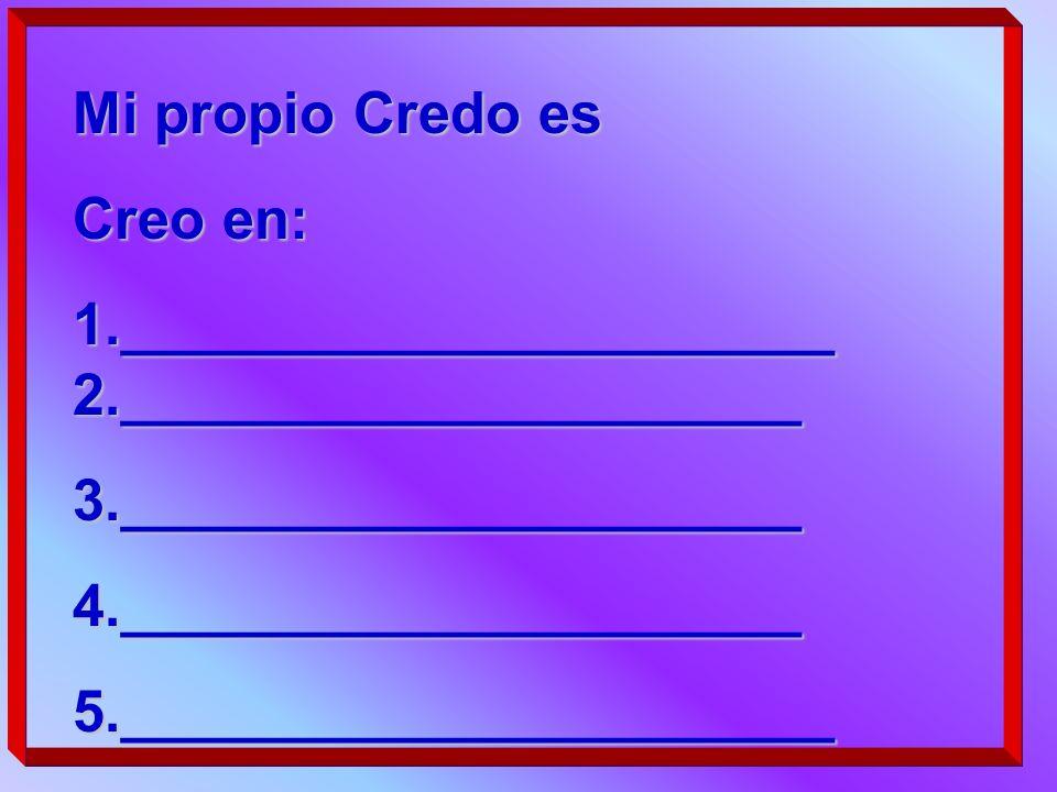 Mi propio Credo es Creo en: 1.______________________ 2._____________________. 3._____________________.