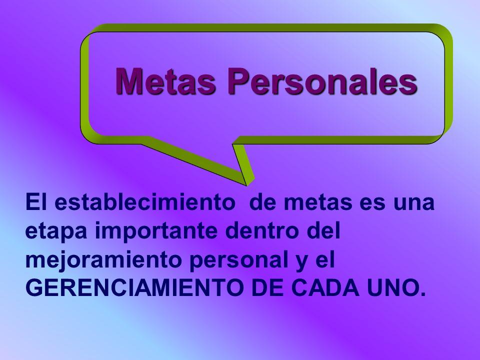 Metas PersonalesEl establecimiento de metas es una etapa importante dentro del mejoramiento personal y el GERENCIAMIENTO DE CADA UNO.