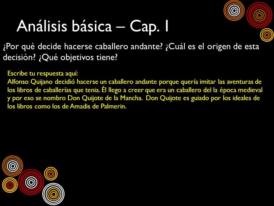Análisis básica – Cap. 1 ¿Por qué decide hacerse caballero andante ¿Cuál es el origen de esta decisión ¿Qué objetivos tiene