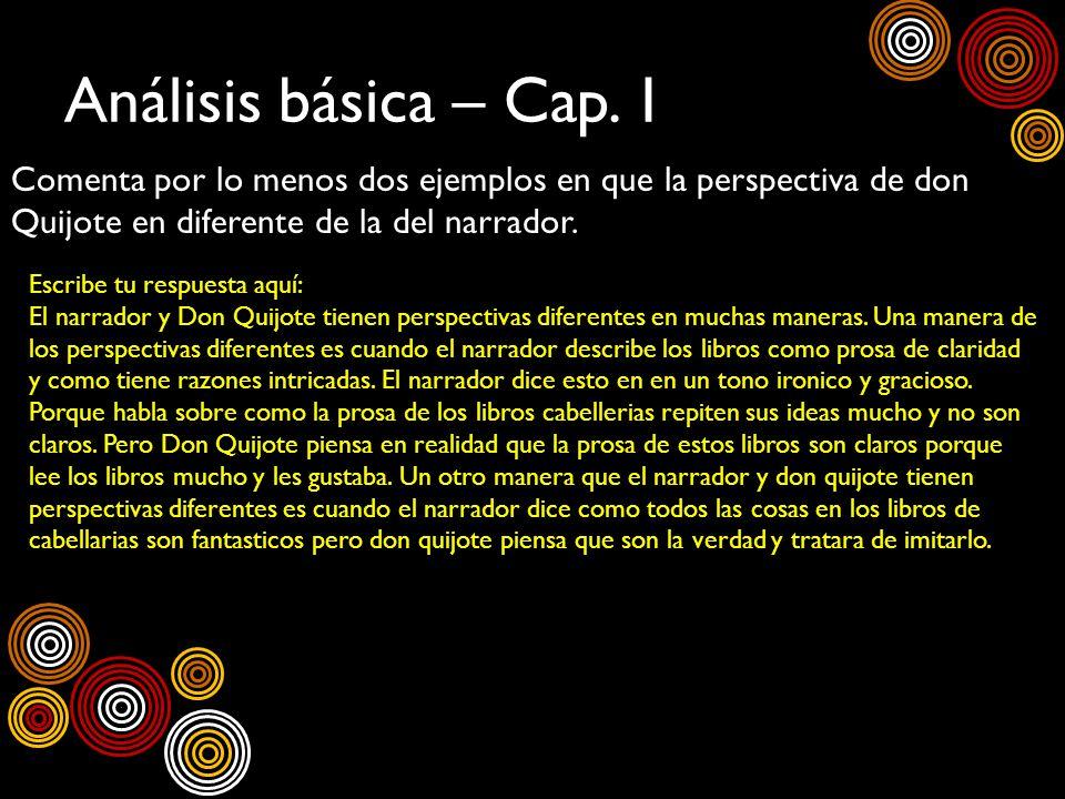 Análisis básica – Cap. 1Comenta por lo menos dos ejemplos en que la perspectiva de don Quijote en diferente de la del narrador.