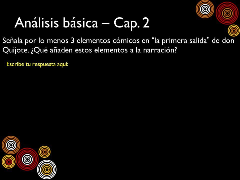 Análisis básica – Cap. 2 Señala por lo menos 3 elementos cómicos en la primera salida de don Quijote. ¿Qué añaden estos elementos a la narración