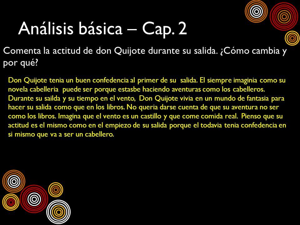 Análisis básica – Cap. 2 Comenta la actitud de don Quijote durante su salida. ¿Cómo cambia y por qué