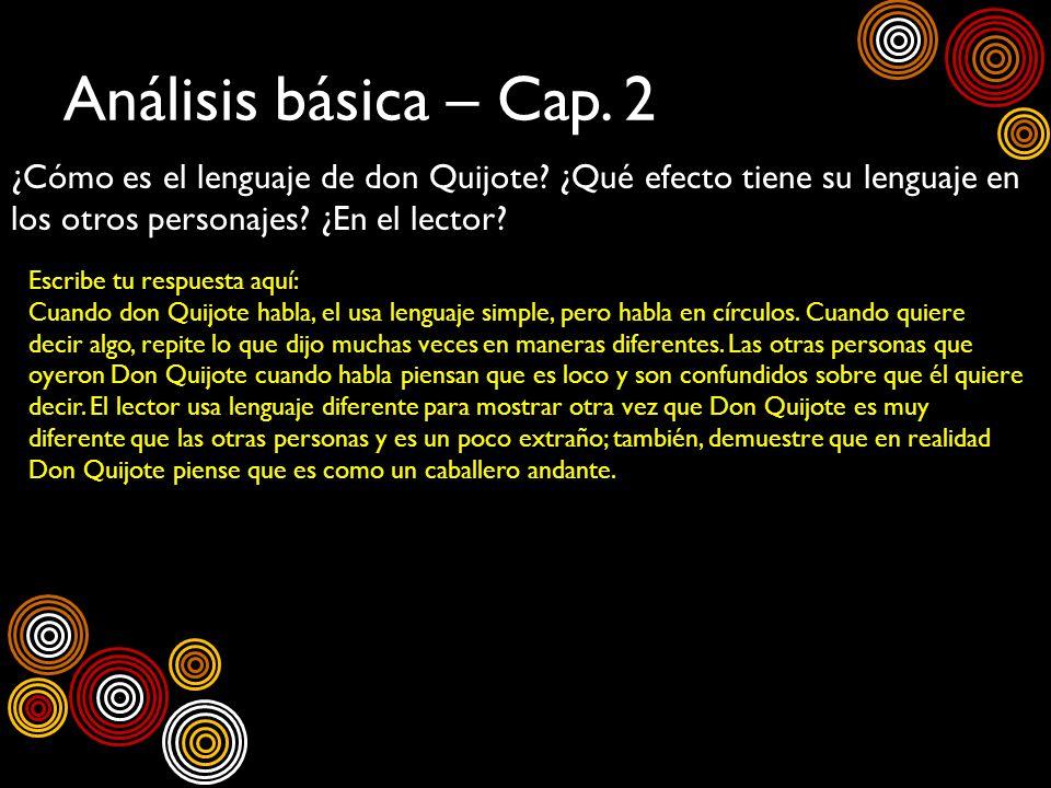 Análisis básica – Cap. 2 ¿Cómo es el lenguaje de don Quijote ¿Qué efecto tiene su lenguaje en los otros personajes ¿En el lector