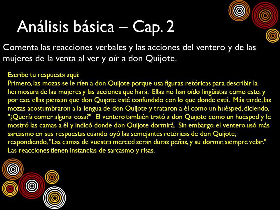 Análisis básica – Cap. 2Comenta las reacciones verbales y las acciones del ventero y de las mujeres de la venta al ver y oír a don Quijote.