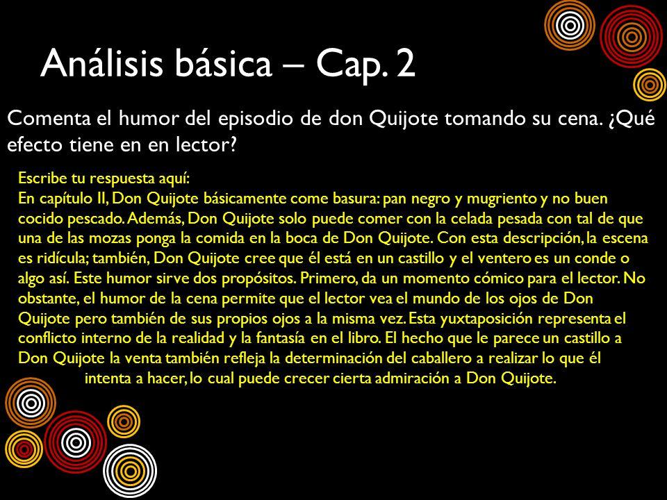 Análisis básica – Cap. 2 Comenta el humor del episodio de don Quijote tomando su cena. ¿Qué efecto tiene en en lector