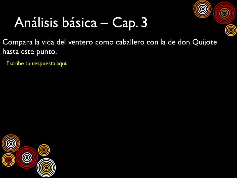Análisis básica – Cap. 3Compara la vida del ventero como caballero con la de don Quijote hasta este punto.