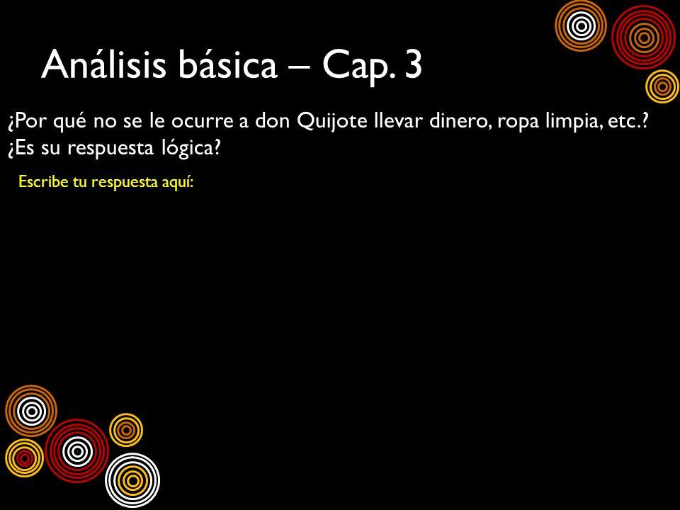 Análisis básica – Cap. 3 ¿Por qué no se le ocurre a don Quijote llevar dinero, ropa limpia, etc. ¿Es su respuesta lógica