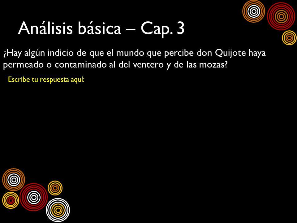 Análisis básica – Cap. 3 ¿Hay algún indicio de que el mundo que percibe don Quijote haya permeado o contaminado al del ventero y de las mozas