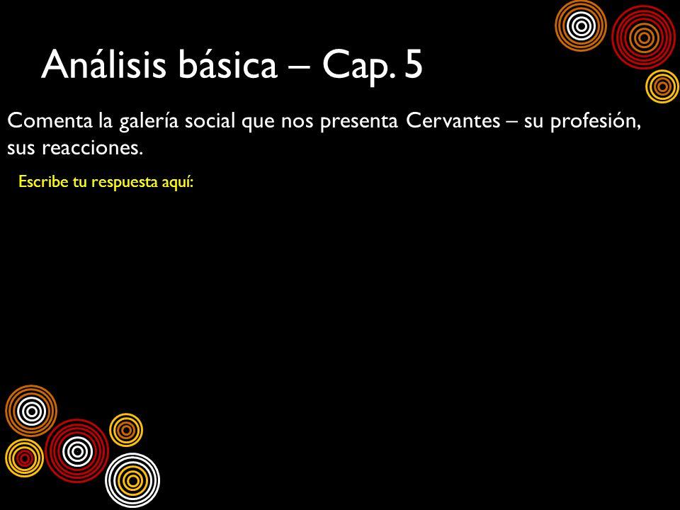 Análisis básica – Cap. 5Comenta la galería social que nos presenta Cervantes – su profesión, sus reacciones.