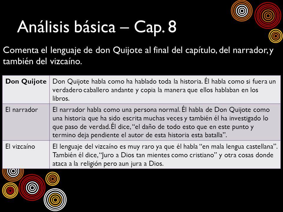 Análisis básica – Cap. 8Comenta el lenguaje de don Quijote al final del capítulo, del narrador, y también del vizcaíno.