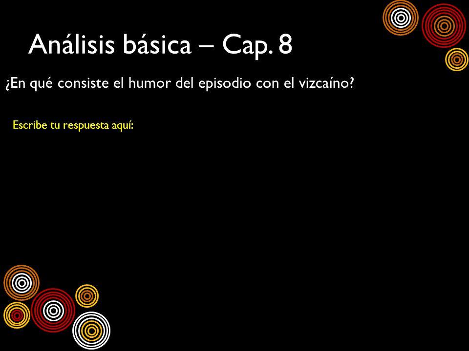 Análisis básica – Cap.8¿En qué consiste el humor del episodio con el vizcaíno.