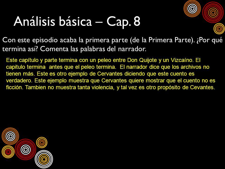 Análisis básica – Cap. 8 Con este episodio acaba la primera parte (de la Primera Parte). ¿Por qué termina así Comenta las palabras del narrador.