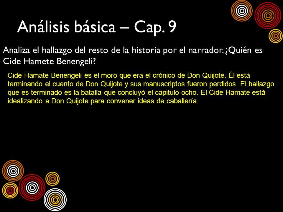 Análisis básica – Cap. 9 Analiza el hallazgo del resto de la historia por el narrador. ¿Quién es Cide Hamete Benengeli