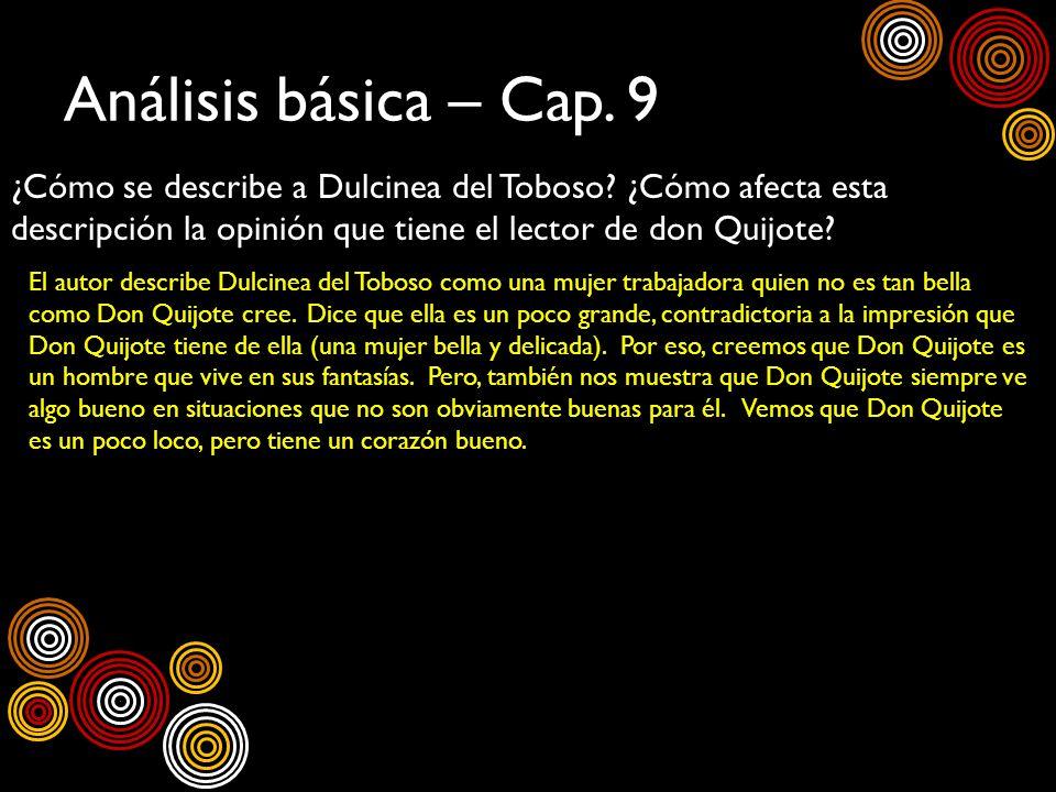 Análisis básica – Cap. 9 ¿Cómo se describe a Dulcinea del Toboso ¿Cómo afecta esta descripción la opinión que tiene el lector de don Quijote