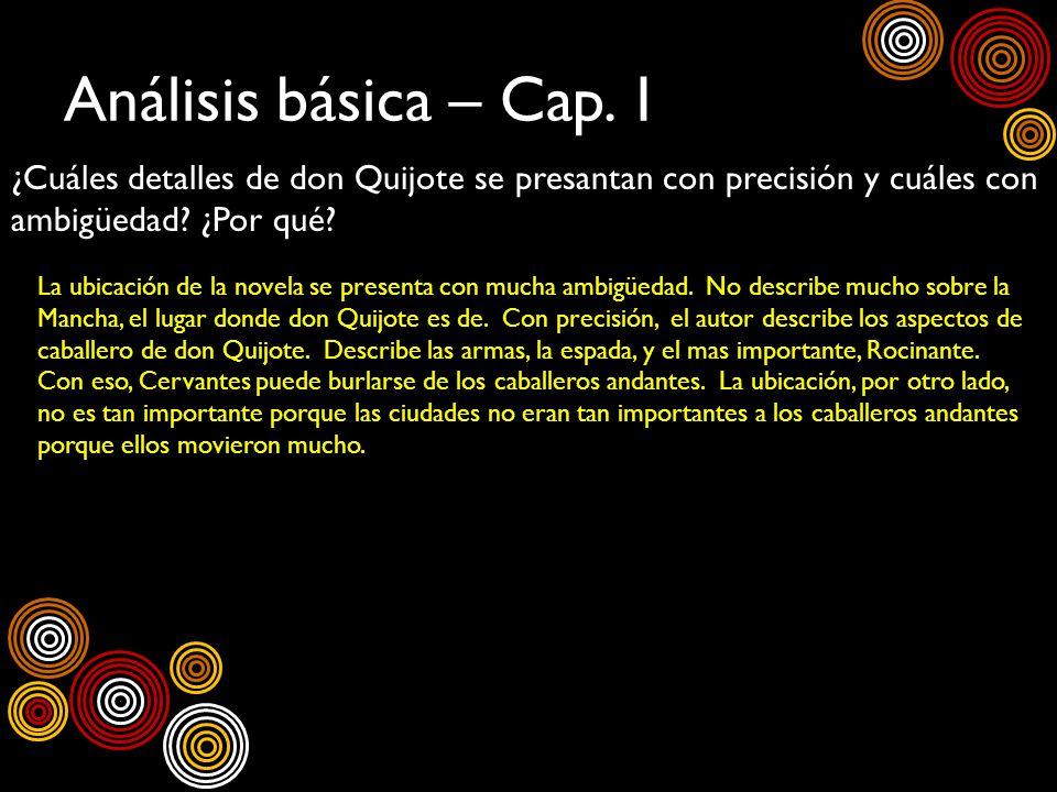 Análisis básica – Cap. 1 ¿Cuáles detalles de don Quijote se presantan con precisión y cuáles con ambigüedad ¿Por qué