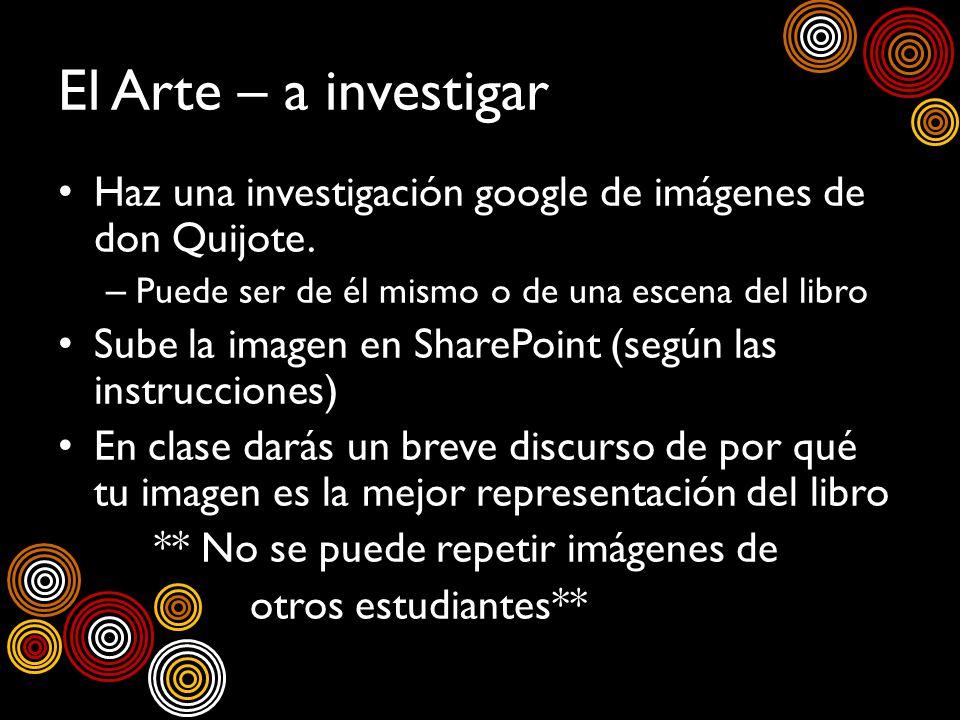 El Arte – a investigarHaz una investigación google de imágenes de don Quijote. Puede ser de él mismo o de una escena del libro.