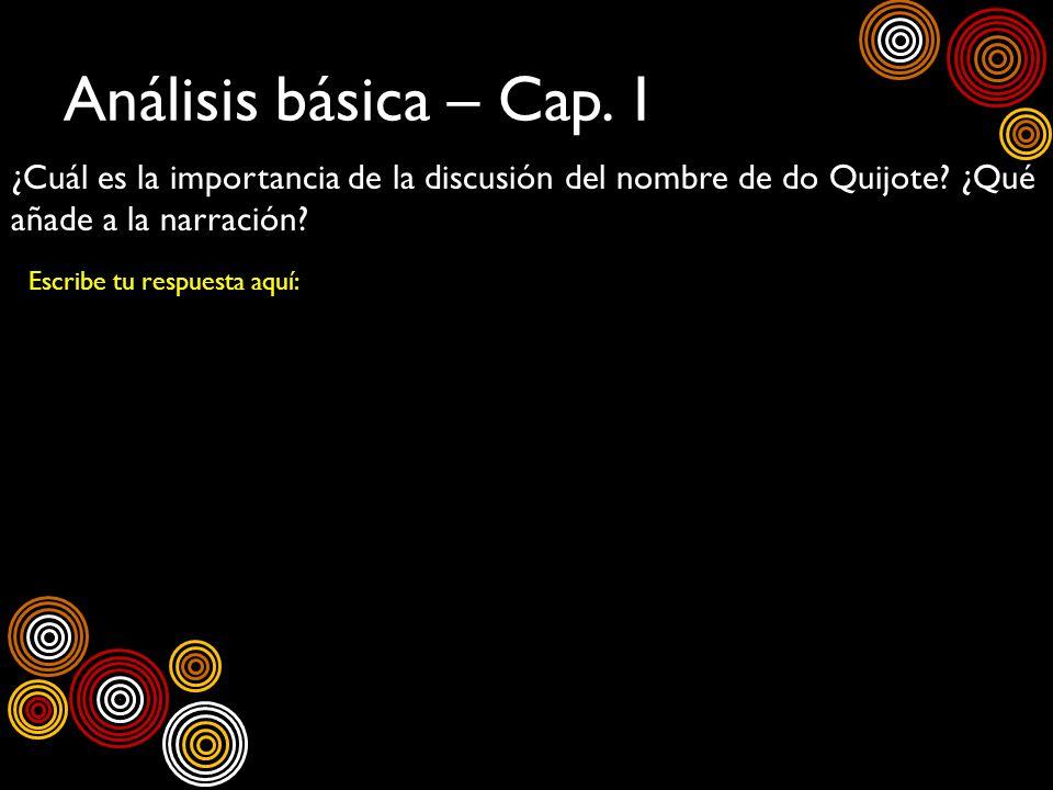 Análisis básica – Cap. 1 ¿Cuál es la importancia de la discusión del nombre de do Quijote ¿Qué añade a la narración