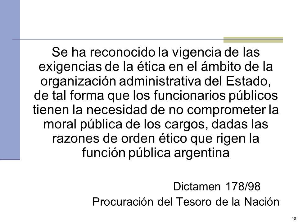 Se ha reconocido la vigencia de las exigencias de la ética en el ámbito de la organización administrativa del Estado, de tal forma que los funcionarios públicos tienen la necesidad de no comprometer la moral pública de los cargos, dadas las razones de orden ético que rigen la función pública argentina