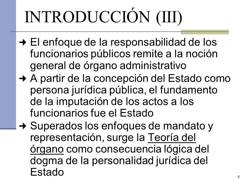 INTRODUCCIÓN (III) El enfoque de la responsabilidad de los funcionarios públicos remite a la noción general de órgano administrativo.