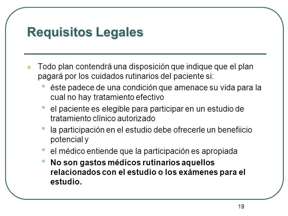 Requisitos Legales Todo plan contendrá una disposición que indique que el plan pagará por los cuidados rutinarios del paciente si:
