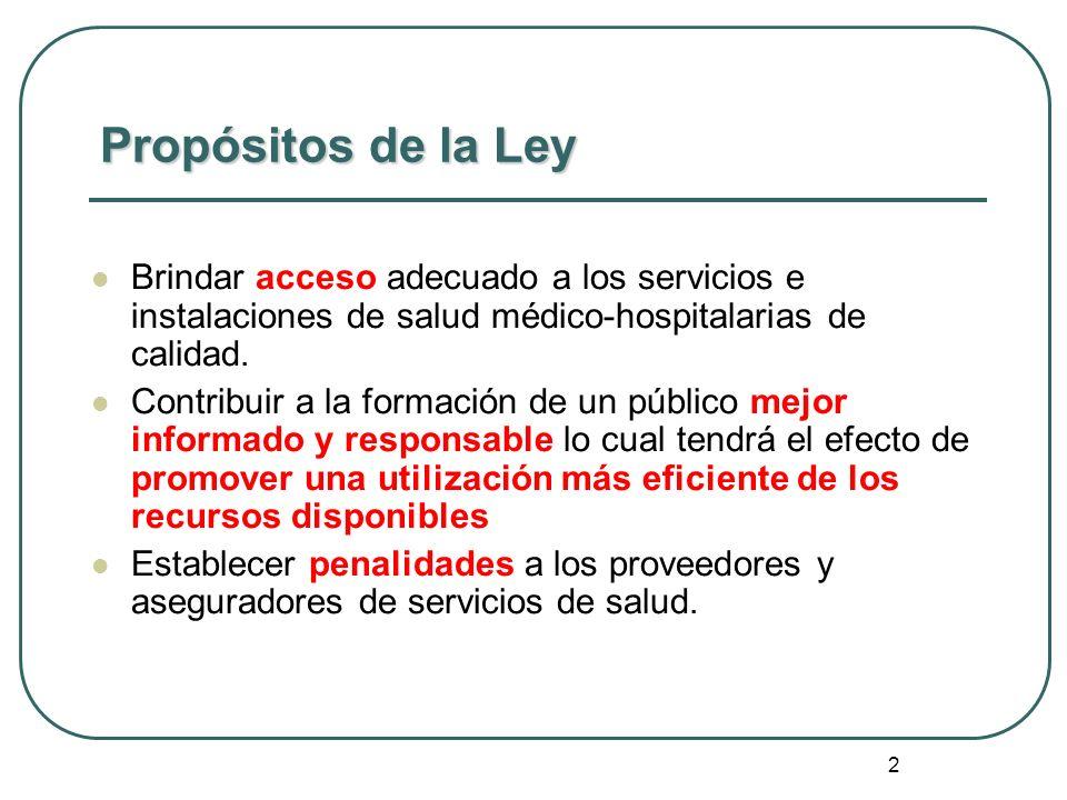 Propósitos de la Ley Brindar acceso adecuado a los servicios e instalaciones de salud médico-hospitalarias de calidad.