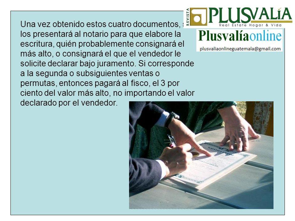 Una vez obtenido estos cuatro documentos, se los presentará al notario para que elabore la escritura, quién probablemente consignará el más alto, o consignará el que el vendedor le solicite declarar bajo juramento.