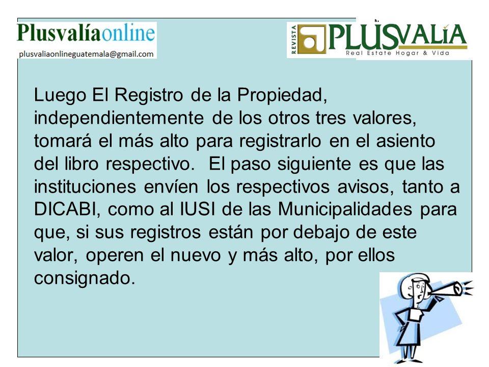 Luego El Registro de la Propiedad, independientemente de los otros tres valores, tomará el más alto para registrarlo en el asiento del libro respectivo.