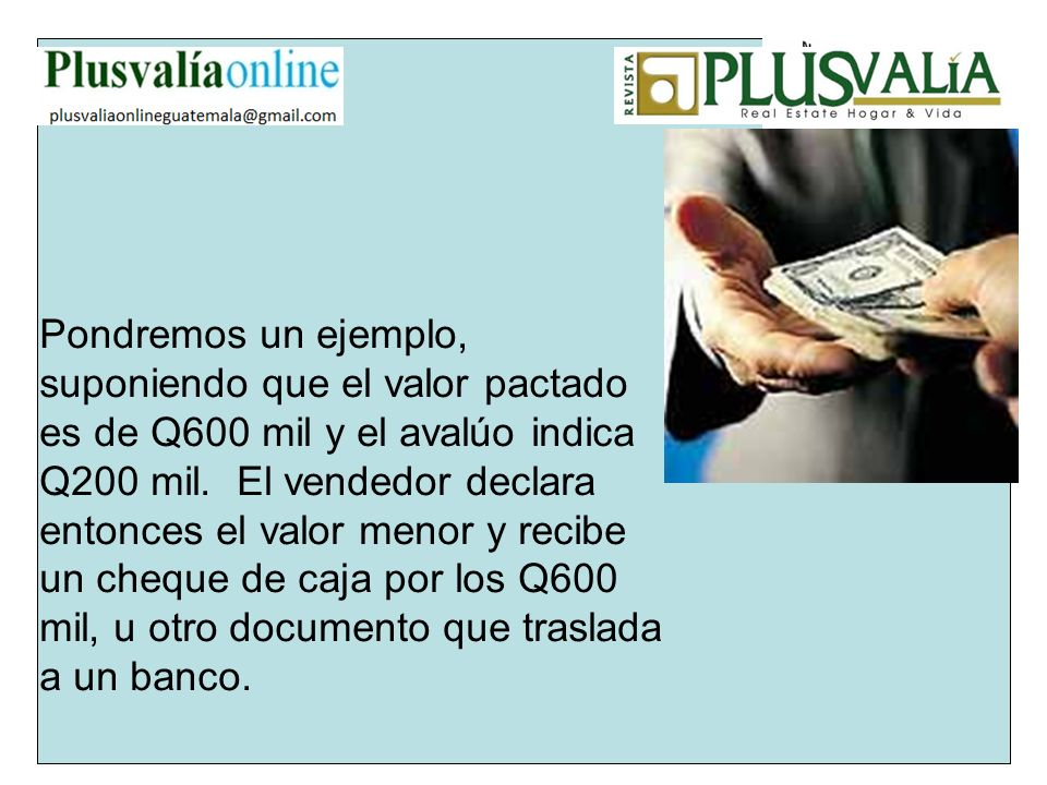 Pondremos un ejemplo, suponiendo que el valor pactado es de Q600 mil y el avalúo indica Q200 mil.