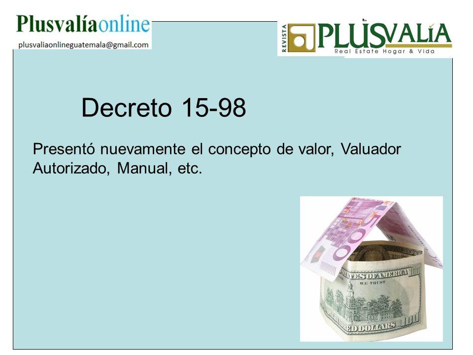 Decreto 15-98 Presentó nuevamente el concepto de valor, Valuador Autorizado, Manual, etc.