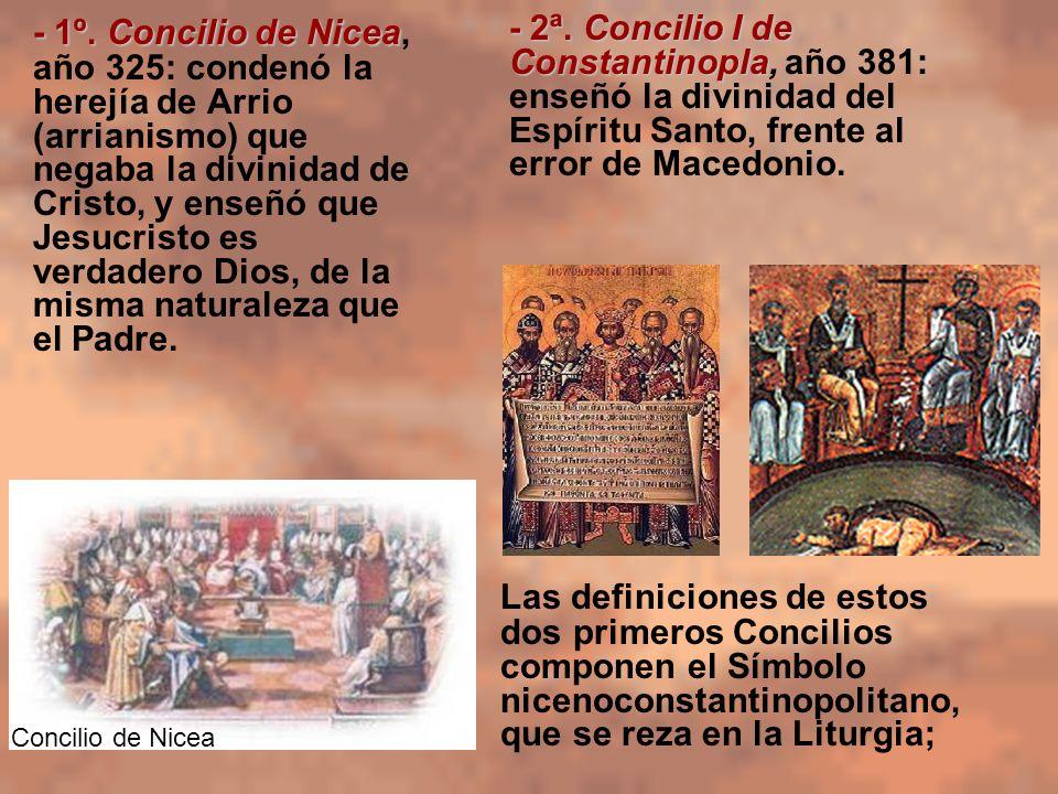 - 1º. Concilio de Nicea, año 325: condenó la herejía de Arrio (arrianismo) que negaba la divinidad de Cristo, y enseñó que Jesucristo es verdadero Dios, de la misma naturaleza que el Padre.
