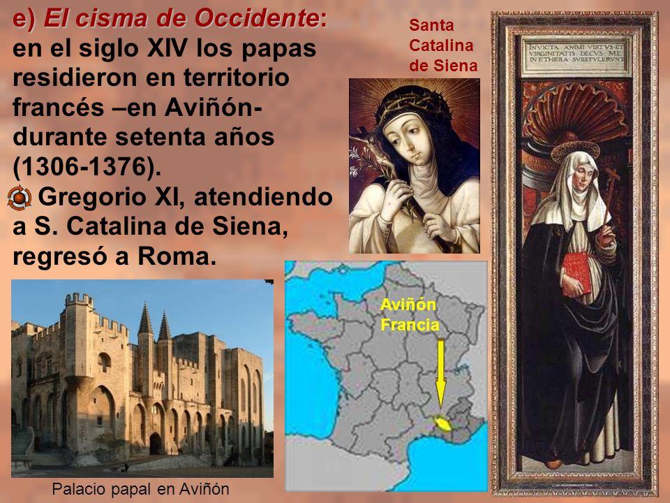 e) El cisma de Occidente: en el siglo XIV los papas