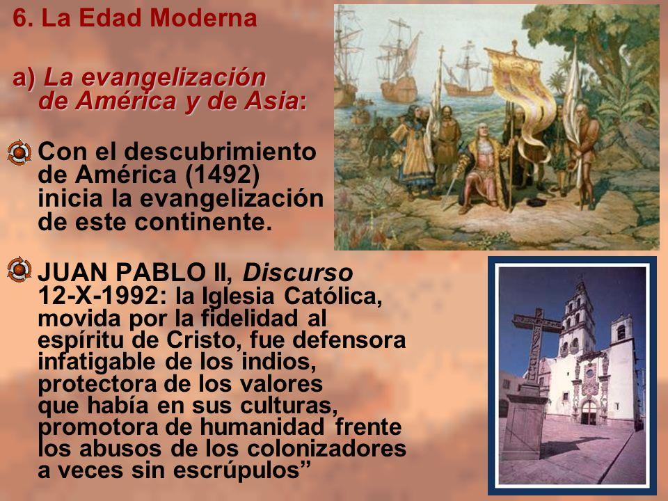 6. La Edad Moderna a) La evangelización de América y de Asia: