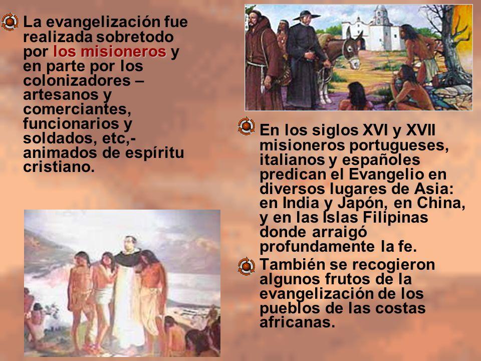 La evangelización fue realizada sobretodo por los misioneros y en parte por los colonizadores –artesanos y comerciantes, funcionarios y soldados, etc,- animados de espíritu cristiano.
