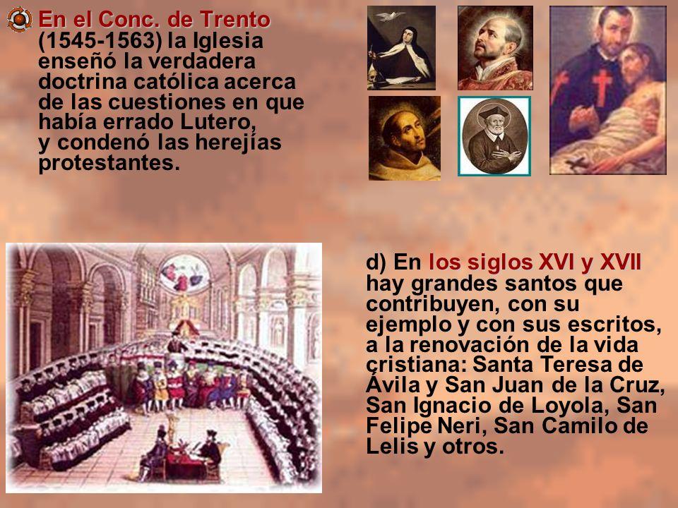 En el Conc. de Trento (1545-1563) la Iglesia enseñó la verdadera doctrina católica acerca de las cuestiones en que había errado Lutero, y condenó las herejías protestantes.