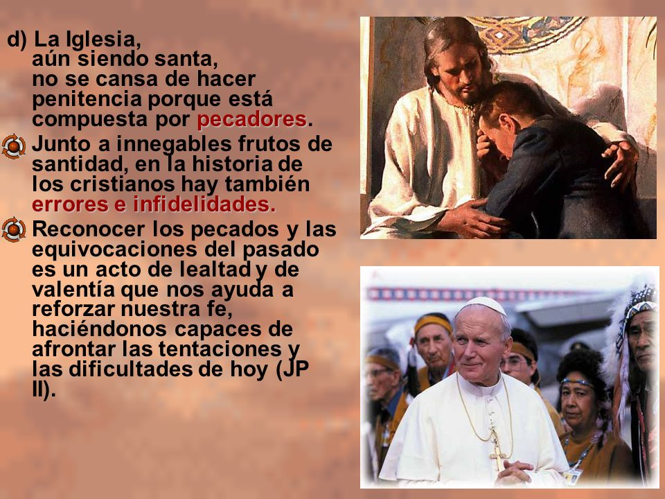 d) La Iglesia, aún siendo santa, no se cansa de hacer penitencia porque está compuesta por pecadores.