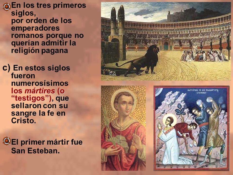 En los tres primeros siglos, por orden de los emperadores romanos porque no querían admitir la religión pagana